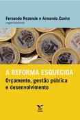 A reforma esquecida: orçamento, gestão pública e desenvolvimento