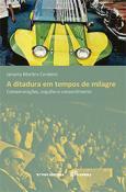 A ditadura em tempos de milagre: comemorações, orgulho e consentimento