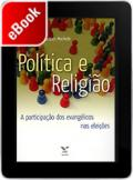Política e religião: a participação dos evangélicos nas eleições
