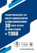 Transformações do Direito Administrativo - o estado administrativo 30 anos depois da Constituição de 1988