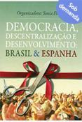 Democracia, descentralização e desenvolvimento: Brasil & Espanha