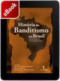 História do Banditismo no Brasil: novos espaços, novas abordagens