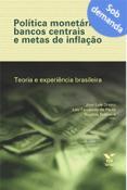 Política monetária, bancos centrais e metas de inflação: teoria e experiência brasileira