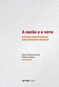 A razão e o voto: diálogos constitucionais com Luís Roberto Barroso