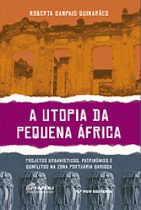 A utopia da Pequena África: projetos urbanísticos, patrimônios e conflitos na Zona Portuária carioca