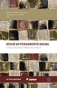 Ateliê do pensamento social: a pesquisa sobre o Brasil no exterior