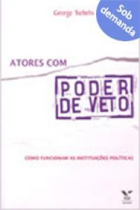 Atores com poder de veto: como funcionam as instituições políticas