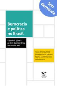Burocracia e política no Brasil: desafios para o Estado democrático no século XXI