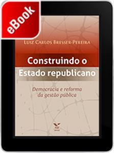 Construindo o estado republicano: democracia e reforma da gestão pública