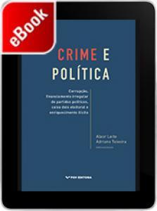 Crime e política: corrupção, financiamento irregular de partidos políticos, caixa dois eleitoral e enriquecimento ilícito