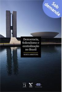 Democracia, federalismo e centralização no Brasil