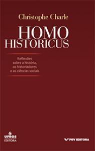Homo historicus: reflexões sobre a história, os historiadores e as ciências sociais