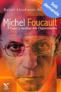 Michel Foucault: poder e análise das organizações