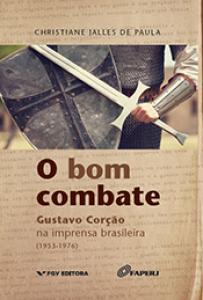 O bom combate: Gustavo Corção na imprensa brasileira (1953-1976)