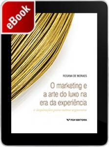 O marketing e a arte do luxo na era da experiência: e inspirações para outros segmentos