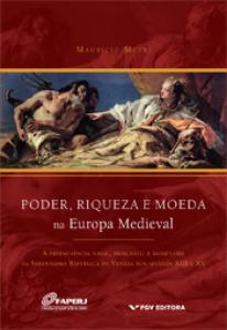 Poder, riqueza e moeda na Europa Medieval: a preeminência naval, mercantil e monetária da sereníssima República de Veneza nos séculos XIII e XV