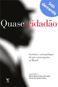 Quase-cidadão: histórias e antropologias da pós-emancipação no Brasil