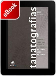 Tanatografias: ensaios para uma poética da obra de António Lobo Antunes