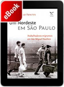 Um Nordeste em São Paulo: trabalhadores migrantes em são Miguel Paulista (1945-66)