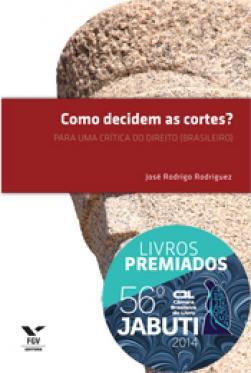Como decidem as cortes?: para uma crítica do direito (brasileiro)