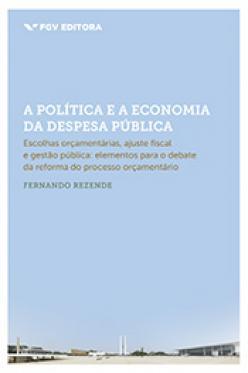 A política e a economia da despesa pública: escolhas orçamentárias, ajuste fiscal e gestão pública (elementos para o debate da reforma do processo orçamentário)