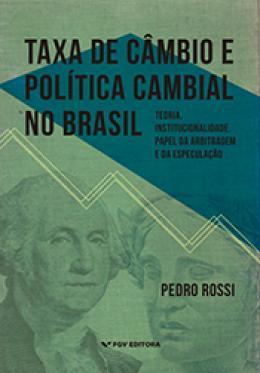 Taxa de câmbio e política cambial no Brasil: teoria, institucionalidade, papel da arbitragem e da especulação