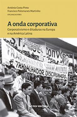 A onda corporativa: corporativismo e ditaduras na Europa e na América Latina