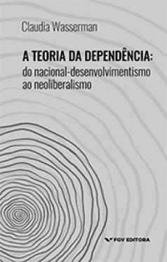 A teoria da dependência: do nacional-desenvolvimentismo ao neoliberalismo