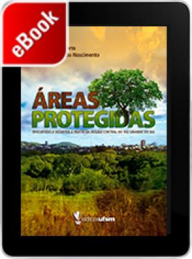 Áreas Protegidas: discussões e desafios a partir da região central do Rio Grande do Sul