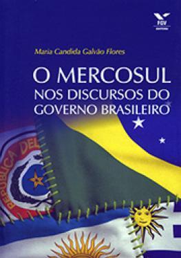 O Mercosul nos discursos do governo brasileiro