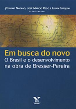 Em busca do novo: o Brasil e o desenvolvimento na obra de Bresser-pereira