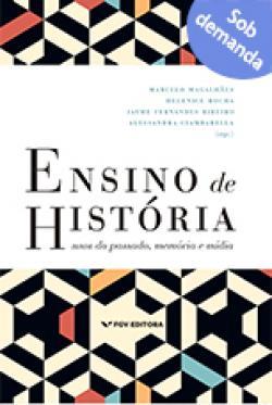 Ensino de história: usos do passado, memória e mídia