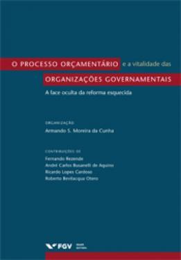 O processo orçamentário e a vitalidade das organizações governamentais: a face oculta da reforma esquecida
