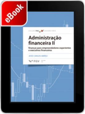 Administração financeira II: finanças para empreendedores experientes e executivos financeiros