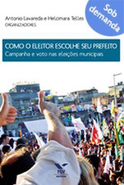 Como o eleitor escolhe seu prefeito: campanha e voto nas eleições municipais