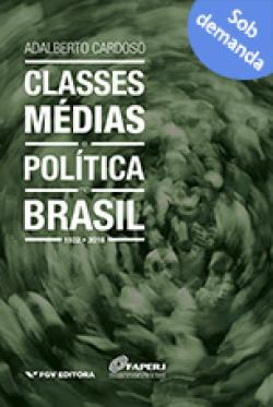 Classes médias e política no Brasil : 1922-2016