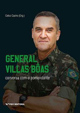 Resultado de imagem para General Villas Boas: conversa com o comandante,
