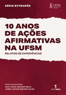 10 Anos de Ações Afirmativas na UFSM: relatos de experiências