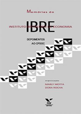 Memórias do IBRE - Instituto Brasileiro de Economia: depoimentos ao CPDOC